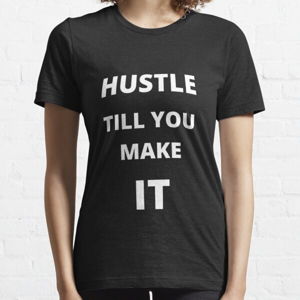 HUSTLE TILL YOU MAKE IT Essential T-Shirt