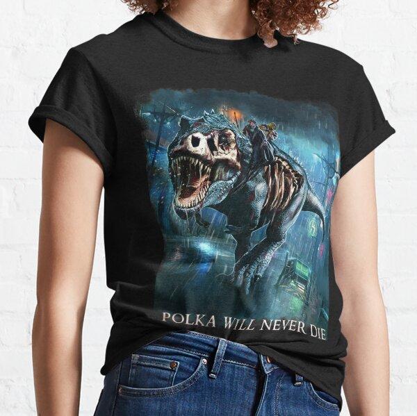 Polka will never Die Riding A Rex Harry Random Destruction Dresden Classic T-Shirt