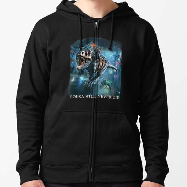 Polka will never Die Riding A Rex Harry Random Destruction Dresden Zipped Hoodie