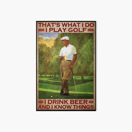 That's what i do i play golf i drink beer and i know things - old men Art Board Print