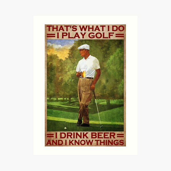 That's what i do i play golf i drink beer and i know things - old men Art Print