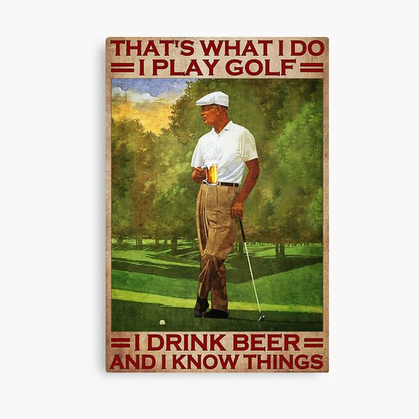 That's what i do i play golf i drink beer and i know things - old men Canvas Print