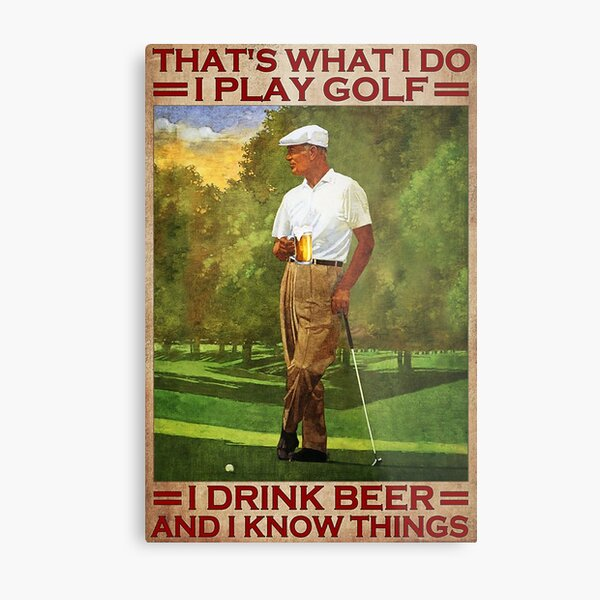 That's what i do i play golf i drink beer and i know things - old men Metal Print
