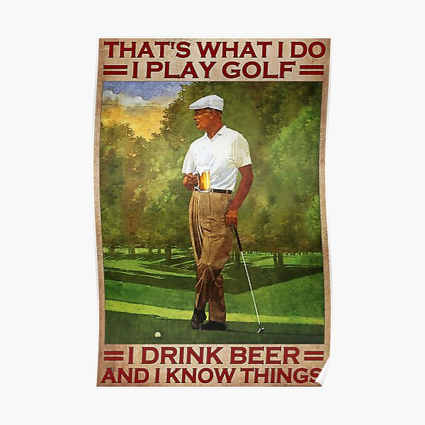 That's what i do i play golf i drink beer and i know things - old men Poster