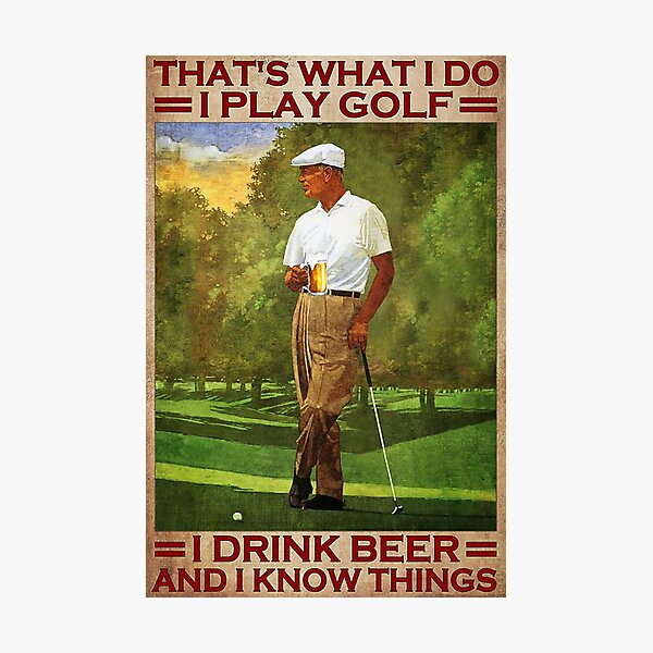 That's what i do i play golf i drink beer and i know things - old men Photographic Print