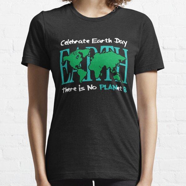 Celebre el Día de la Tierra - No hay PLANET B Camiseta esencial