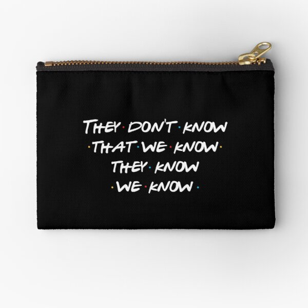 They don't know that we know... Zipper Pouch