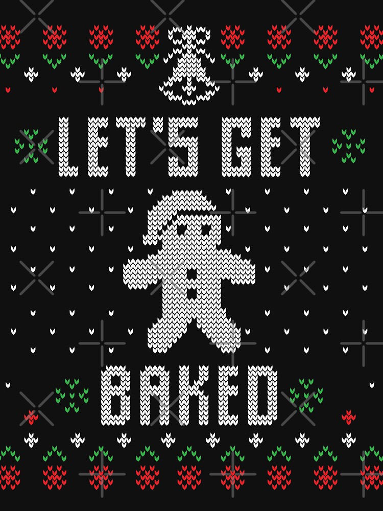 Ugly Sweater Funny Let's Get Baked Gingerbread by NextLVLShirts
