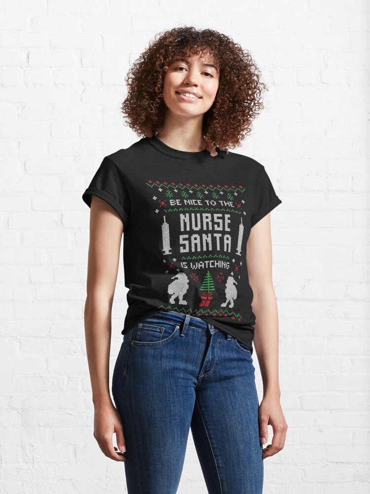Alternate view of Funny Be Nice To Nurse Santa Is Watching Classic T-Shirt