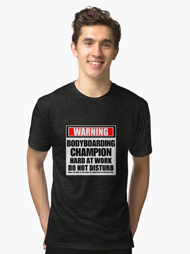 Alternate view of Warning Bodyboarding Champion Hard At Work Do Not Disturb Tri-blend T-Shirt