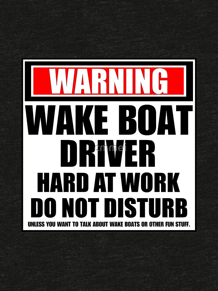 Warning Wake Boat Driver Hard At Work Do Not Disturb by cmmei