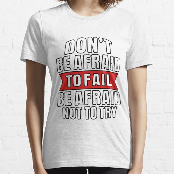 don't be afraid to fail be afraid not to try Essential T-Shirt