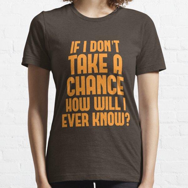 Take a Chance Essential T-Shirt