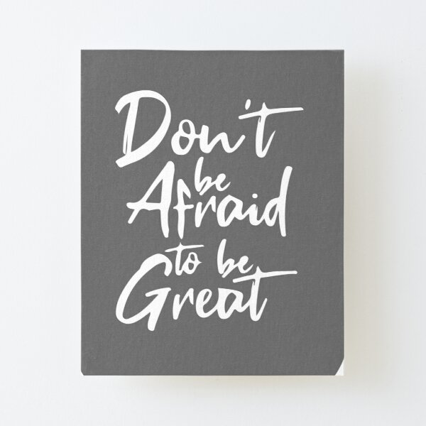 don't be afraid to be great Canvas Mounted Print