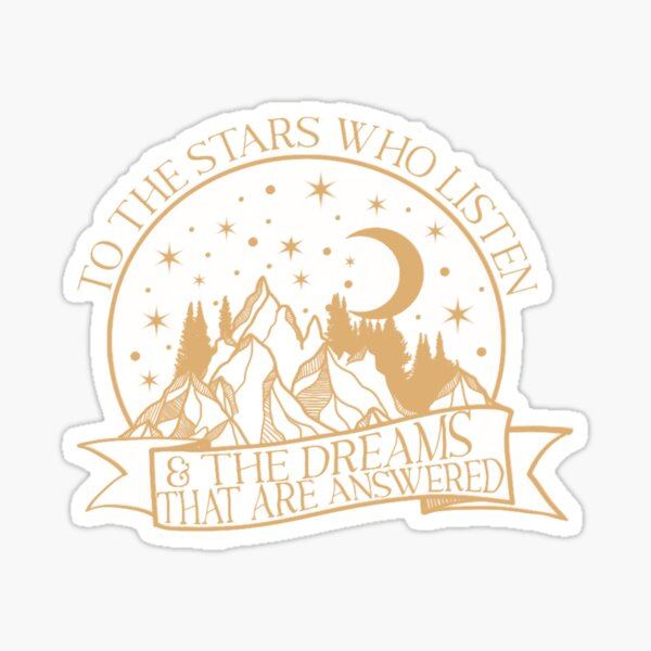 To the stars who listen and the dreams that are answered, Rhysand quote  Sticker
