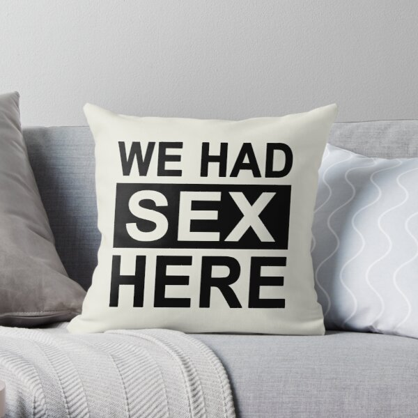 We Had Sex Here Throw Pillow