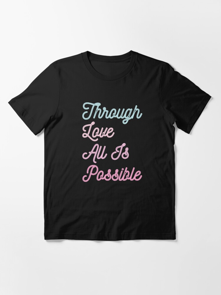 Alternate view of Through Love All Is Possible quote by Sarah J.M Essential T-Shirt