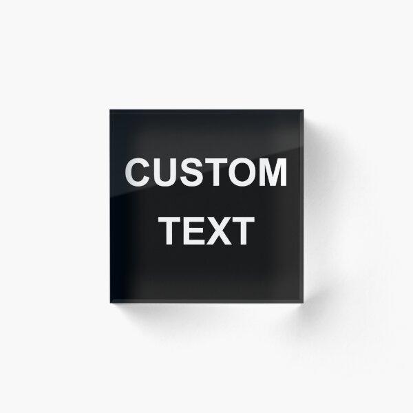 CUSTOM TEXT  Acrylic Block