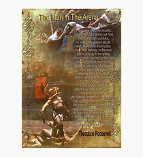 """The man in the arena"" Poster , words by Theodore Roosevelt Photographic Print"