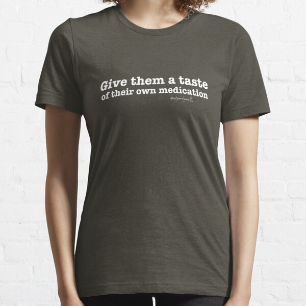 Not Your Dog Ma backwards tee -- give them a taste of their medication  Essential T-Shirt