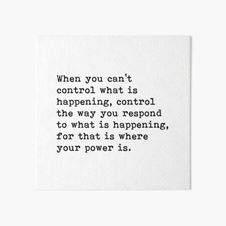 When You Can't Control What Is Happening, Control The Way You Respond, Motivational Quote Art Board Print