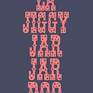 La Jiggy Jar Jar Doo by youngkinderhook