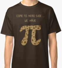 Come to nerd side....  Classic T-Shirt
