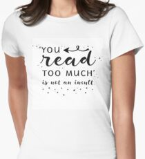 You Read Too Much Women's Fitted T-Shirt