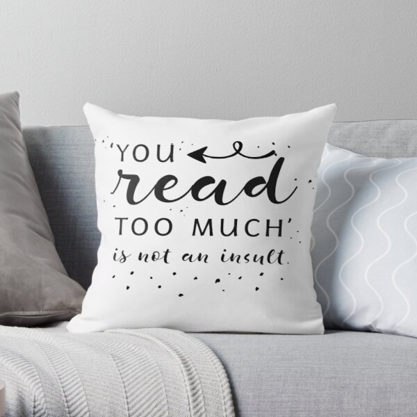 You Read Too Much Throw Pillow