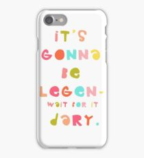 it's gonna be legen- wait for it dary! iPhone Case/Skin
