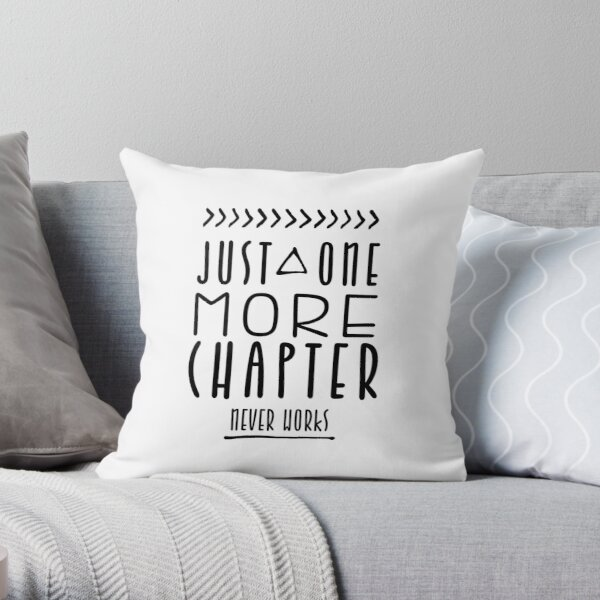 Just One More Chapter Never Works Throw Pillow
