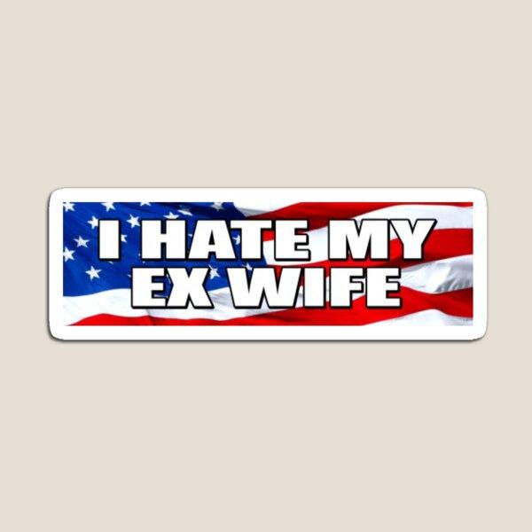 I HATE MY EX WIFE - Bumper Sticker Magnet