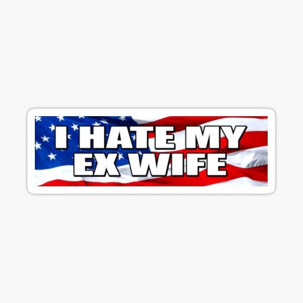 I HATE MY EX WIFE - Bumper Sticker Sticker