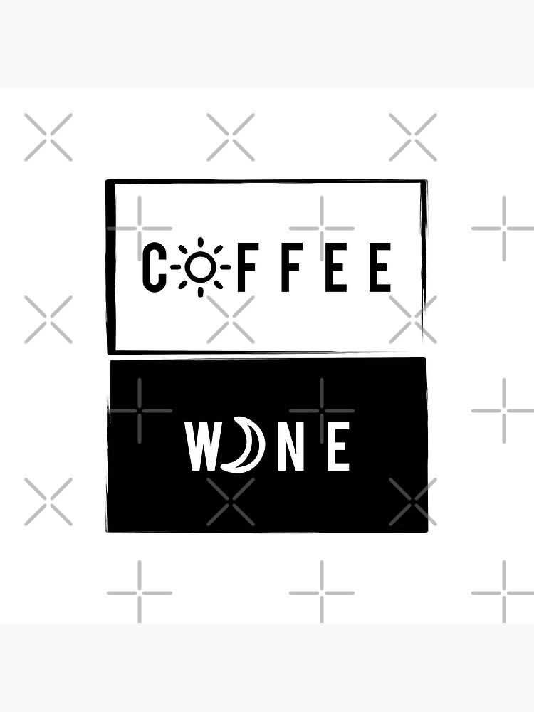 Wine & Coffee by MyMadMerch