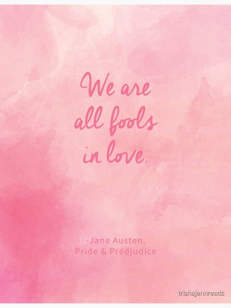 We are all fools in love. (Jane Austen quote) by trishajennreads