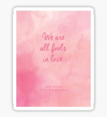 We are all fools in love. (Jane Austen quote) Sticker