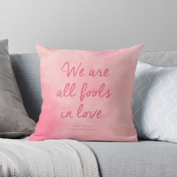 We are all fools in love. (Jane Austen quote) Throw Pillow