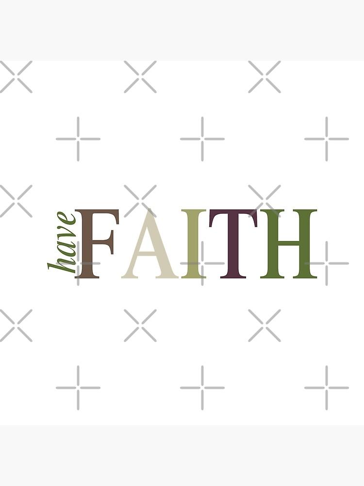 Have FAITH by MyMadMerch