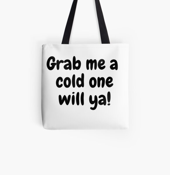 Grab Me A Cold One Will Ya! All Over Print Tote Bag