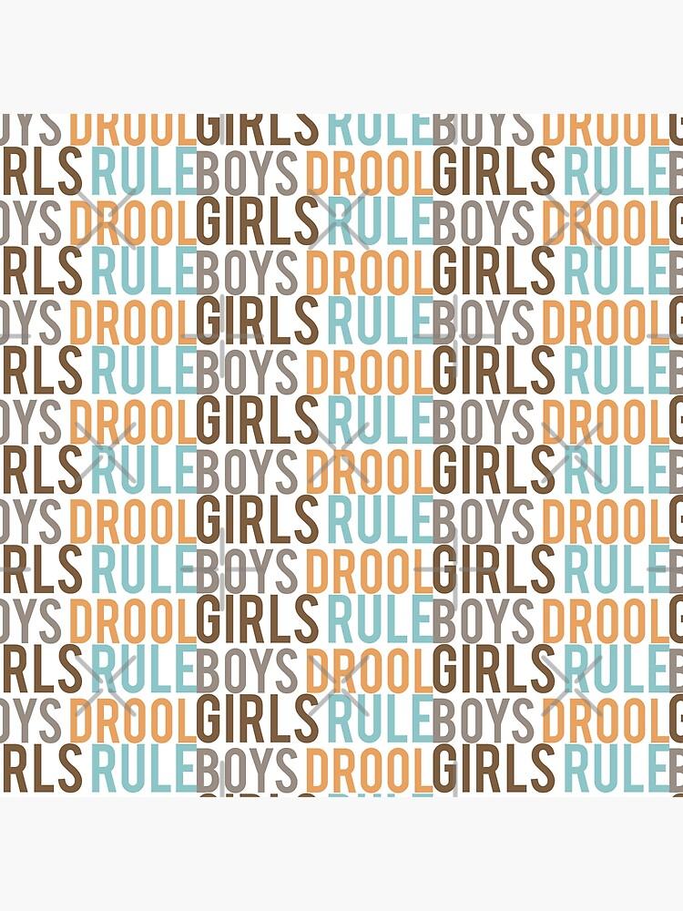 Girls Rule & Boys Drool by MyMadMerch