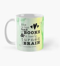 She is too fond of books & it has turned her brain (Louisa M. Alcott quote) Classic Mug