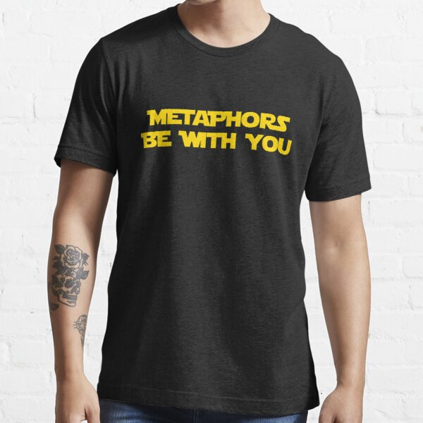 Metaphors Be With You t shirt Essential T-Shirt
