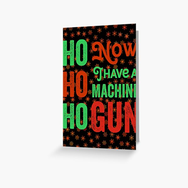 Ho ho ho now i have a machine gun - Die Hard Xmas Jumper for holiday party lovers  Greeting Card