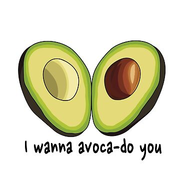 I wanna avoca-do you by LaurArt