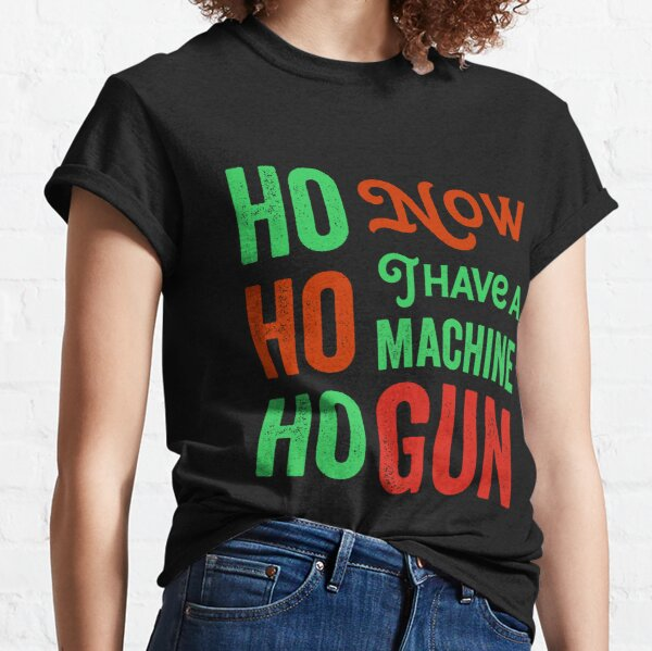 Ho ho ho now i have a machine gun - Die Hard Xmas Jumper for holiday party lovers  Classic T-Shirt