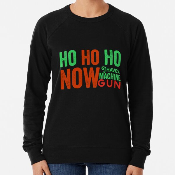 Ho ho ho now i have a machine gun - Die Hard Xmas Jumper for holiday party lovers  Lightweight Sweatshirt