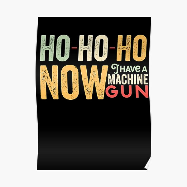 Ho ho ho now i have a machine gun - Die Hard Xmas Jumper for holiday party lovers  Poster