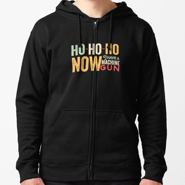 Ho ho ho now i have a machine gun - Die Hard Xmas Jumper for holiday party lovers  Zipped Hoodie