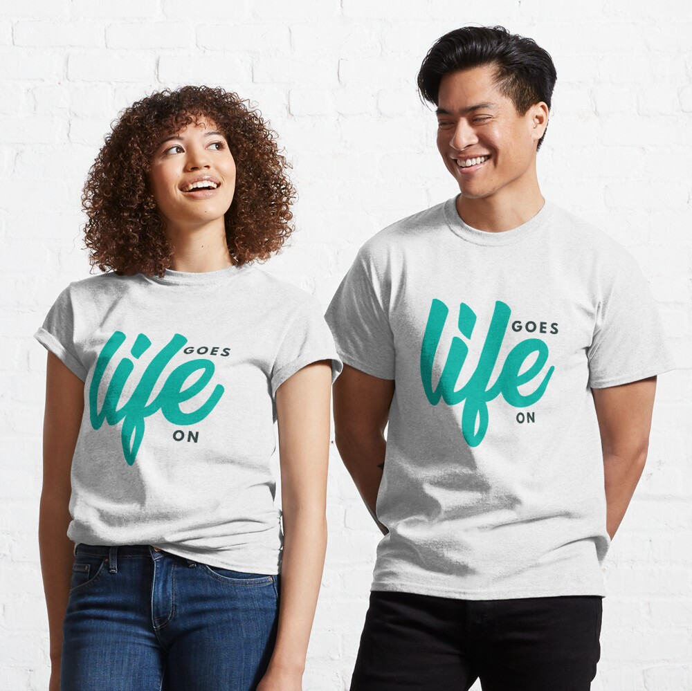 Life Goes On Classic T-Shirt