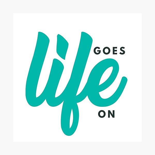 Life Goes On Photographic Print